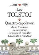 Quattro capolavori. Anna Karenina, Resurrezione, La morte di Ivan Il'ic e La sonata a Kreutzer