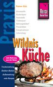 Reise Know-How Praxis:Wildnis-Küche: Ratgeber mit vielen praxisnahen Tipps und Informationen (Praxis-Reihe)