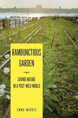 Rambunctious Garden: Saving Nature in a Post-Wild World
