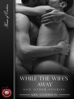 While The Wife's Away - And Other Stories