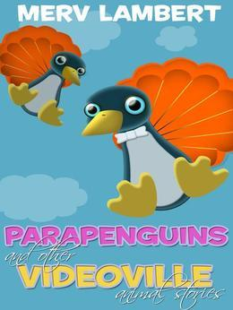 Parapenguins: And Other Videoville Animal Stories