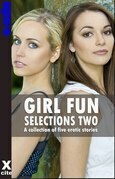 Girl Fun Selections Two: A collection of five erotic stories