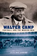 Walter Camp: Football and the Modern Man