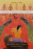 Hindu Christian Faqir: Modern Monks, Global Christianity, and Indian Sainthood