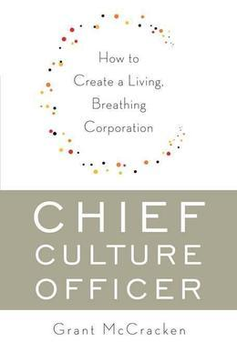Chief Culture Officer: How to Create a Living, Breathing Corporation