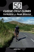 50 Classic Cycle Climbs: Yorkshire & Peak District (Enhanced Edition)