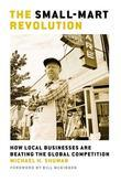 The Small-Mart Revolution: How Local Businesses Are Beating the Global Competition