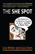 The She Spot: Why Women Are the Market for Changing the World-And How to Reach Them