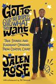 Got to Give the People What They Want: True Stories and Flagrant Opinions from Center Court