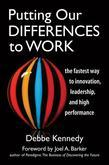 Putting Our Differences to Work: The Fastest Way to Innovation, Leadership and High Performance