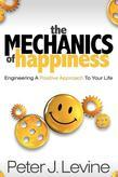 The Mechanics of Happiness: Engineering a Positive Approach to Your Life