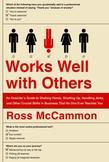 Works Well with Others: An Outsider's Guide to Shaking Hands, Shutting Up, Handling Jerks, and Other Crucial Skills in Business That No One Ever Teach
