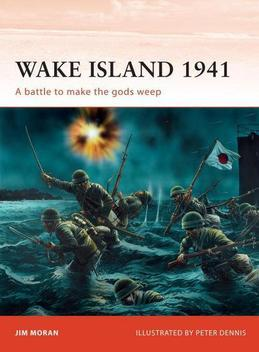 Wake Island 1941: A Battle to Make the Gods Weep