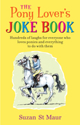 Pony Lover's Joke Book: Hundreds of laughs for everyone who loves ponies and everything to do with them