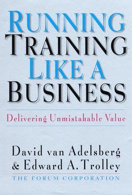 Running Training Like a Business: Delivering Unmistakable Value