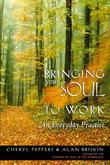 Bringing Your Soul to Work: An Everyday Practice