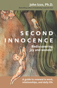 Second Innocence: Rediscovering Joy and Wonder; A Guide to Renewal in Work Relati Ons and Daily Life