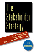 The Stakeholder Strategy: Profiting from Collaborative Business Relationships