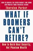 What If Boomers Can't Retire? How to Build Real Security, Not Phantom Wealth: How to Build Real Security, Not Phantom Wealth