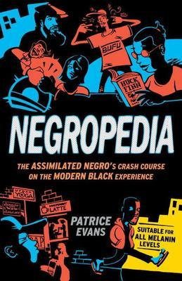 Negropedia: The Assimilated Negro's Crash Course on the Modern Black Experience