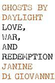 Ghosts by Daylight: Love, War, and Redemption
