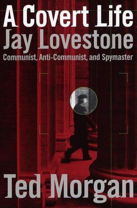 A Covert Life: Jay Lovestone: Communist, Anti-Communist, and Spymaster