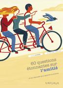 60 questions étonnantes sur l'amitié et les réponses qu'y apporte la science