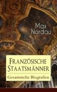 Französische Staatsmänner: Gesammelte Biografien (Vollständige Ausgabe mit Abbildungen)