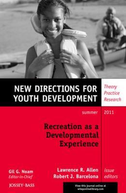 Recreation as a Developmental Experience: Theory Practice Research: New Directions for Youth Development, Number 130