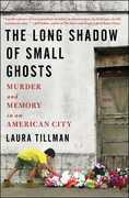 The Long Shadow of Small Ghosts: Murder and Memory in an American City
