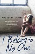 I Belong to No One: One woman¿s true story of family violence, forced adoption and ultimate triumphant survival