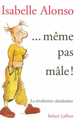 ...même pas mâle !