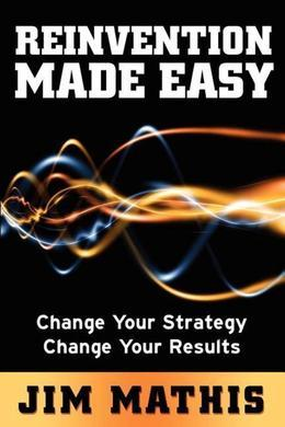 Reinvention Made Easy: Change Your Strategy Change Your Results