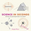 Science in Seconds: 200 Key Concepts Explained in an Instant