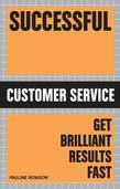Successful Customer Service: Get Brilliant Results Fast