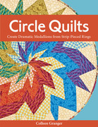 Circle Quilts: Create Dramatic Medallions from Strip-Pieced Rings