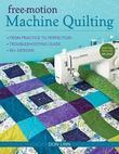 Free-Motion Machine Quilting: From Practice to Perfection - Troubleshooting Guide - 50+ Designs