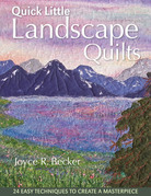 Quick Little Landscape Quilts: 24 Easy Techniques to Create a Masterpiece