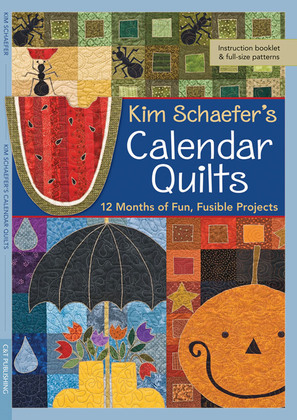Kim Schaefer's Calendar Quilts: 12 Months of Fun, Fusible Projects