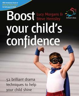 Boost Your Child's Confidence: 52 Brilliant Drama Techniques to Help Your Child Shine
