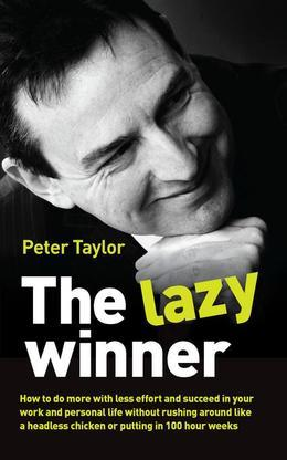 The Lazy Winner: How to Do More with Less Effort and Succeed in Your Work and Personal Life Without Rushing Around Like a Headless Chic