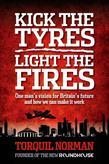 Kick the tyres, light the fires: One man's vision for Britain's future and how we can make it work
