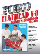 Ford Flathead V-8 Builder's Handbook 1932-1953: Restorations, Street Rods, Race Cars