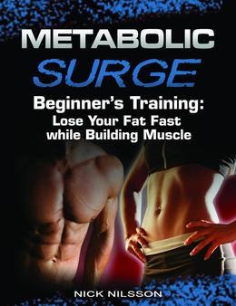 Metabolic Surge Beginner's Training: Lose Your Fat Fast while Building Muscle