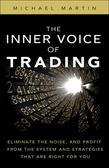 The Inner Voice of Trading: Eliminate the Noise, and Profit from