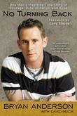 No Turning Back: One Man's Inspiring True Story of Courage, Determination, and Hope