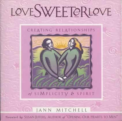 Love Sweeter Love: Creating Relationships Of Simplicity And Spirit