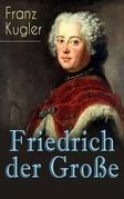 Friedrich der Große (Vollständige Biografie)