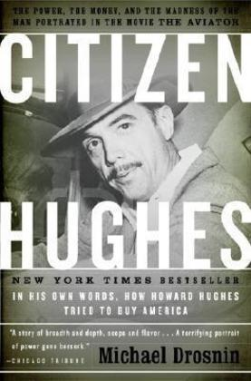 Citizen Hughes: The Power, the Money and the Madness of the Man portrayed in the Movie THE AVIATOR