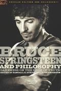 Bruce Springsteen and Philosophy: Darkness on the Edge of Truth